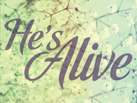 Easter 2014 - He's Alive